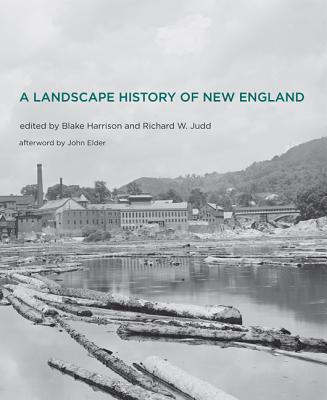 A Landscape History of New England By Harrison, Blake (EDT)/ Judd, Richard W. (EDT)/ Elder, John (AFT)